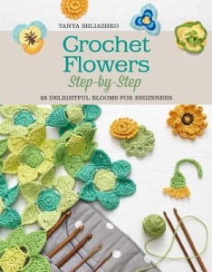 Crochet Flowers Step By Step Book by Tanya Shliazhko